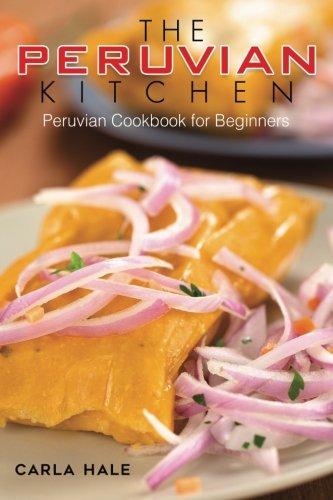 Books : The Peruvian Kitchen: Peruvian Cookbook for Beginners