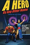 A Hero by Any Other Name, Aaron Allston, 098967682X