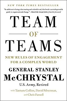 Team of Teams: New Rules of Engagement for a Complex World by [McChrystal, General Stanley, Collins, Tantum, Silverman, David, Fussell, Chris]