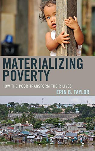 Materializing Poverty: How the Poor Transform Their Lives (Anthropology of Daily Life)