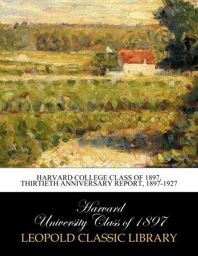 Download Harvard College Class of 1897, Thirtieth Anniversary Report, 1897-1927 pdf