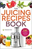 The Juicing Recipes Book: 150 Healthy Juicer Recipes to Unleash the Nutritional Power of Your Juicing Machine