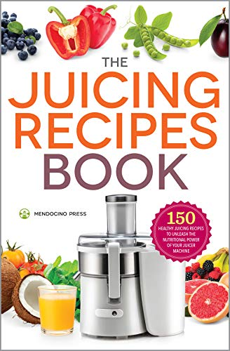 The Juicing Recipes Book: 150 Healthy Juicer Recipes to Unleash the Nutritional Power of Your Juicing Machine (Best Vegetables To Juice For Cancer)