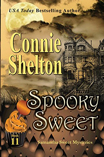 Spooky Sweet: A Sweet's Sweets Bakery Mystery (Samantha Sweet Magical Cozy Mystery Series Book 11) by [Shelton, Connie]
