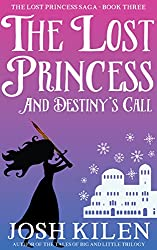 The Lost Princess and Destiny's Call (The Lost Princess Saga Book 3)
