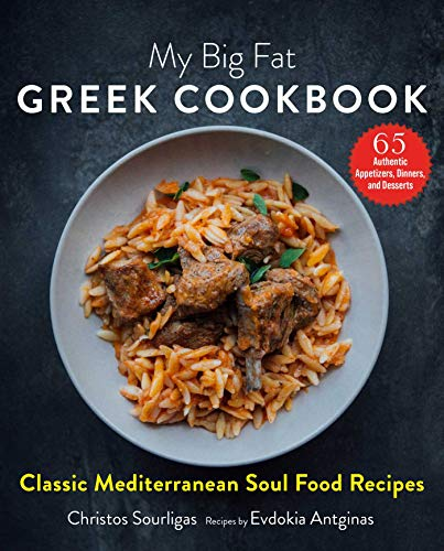 My Big Fat Greek Cookbook: Classic Mediterranean Soul Food Recipes by Christos Sourligas