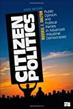 Citizen Politics: Public Opinion and Political Parties in Advanced Industrial Democracies, Russell J. Dalton, 1452203008