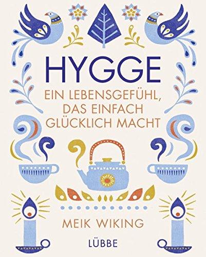 Hygge - ein Lebensgefühl, das einfach glücklich macht Gebundenes Buch – 14. Oktober 2016 Meik Wiking Ulrike Strerath-Bolz Hygge - ein Lebensgefühl 3431039766