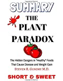 "Summary: The Plant Paradox: The Hidden Dangers in ""Healthy"" Foods That Cause Disease and Weight Gain by Steven R. Gundry M.D."