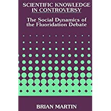Scientific Knowledge in Controversy: The Social Dynamics of the Fluoridation Debate (S U N Y SERIES IN SCIENCE, TECHNOLOGY, AND SOCIETY)