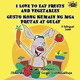 I Love to Eat Fruits and Vegetables Gusto Kong Kumain ng mga Prutas at Gulay (Tagalog Bilingual, tagalog childrens books): tagalog baby books, tagalog ... books (English Tagalog Bilingual Collection)