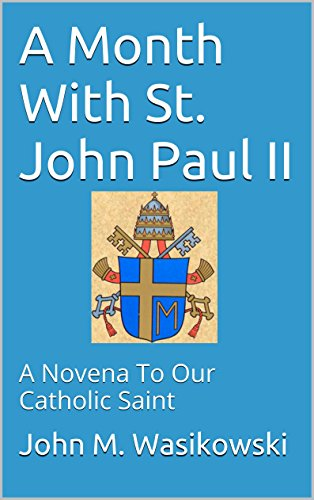 A Month With St. John Paul II: A Novena To Our Catholic Saint