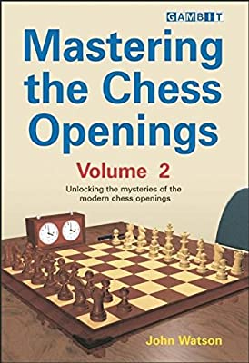 Mastering the Chess Openings: Unlocking the Mysteries of the Modern Chess Openings, Volume 2