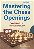 Mastering The Chess Openings: Unlocking The Mysteries Of The Modern Chess Openings, Volume 2-John Watson
