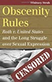 Obscenity Rules: Roth v. United States and the Long Struggle over Sexual Expression (Landmark Law Cases and American Society)