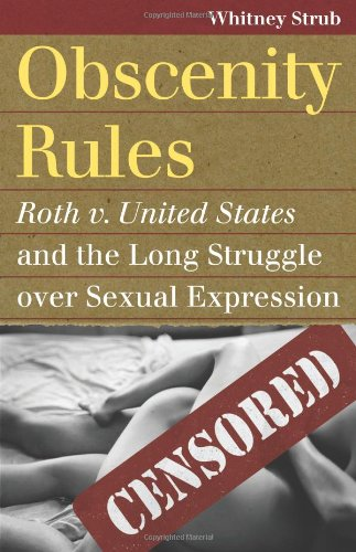 Obscenity Rules: Roth v. United States and the Long Struggle over Sexual Expression (Landmark Law Cases and American Soc
