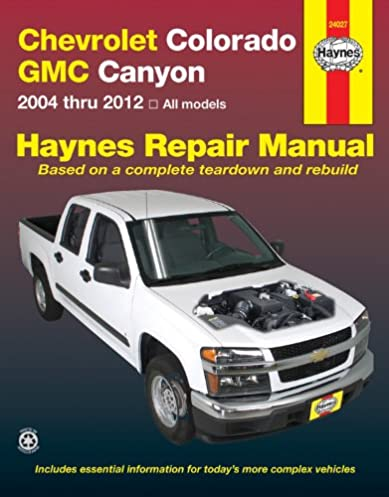 chevrolet colorado gmc canyon 2004 2012 repair manual haynes rh amazon com 2006 gmc canyon owner's manual 06 Canyon Problems