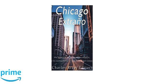 Chicago extraño: una historia de misterios, cuentos extraños, y ...