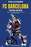 The Ultimate FC Barcelona Trivia Book: A Collection