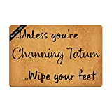 Ruiyida Unless You're Channing Tatum Wipe Your Feet Doormat Custom Home Living Decor Housewares Rugs And Mats State Indoor Gift Ideas 23.6 By 15.7 Inch Machine Washable Fabric Top