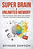 Super Brain & Unlimited Memory: How to Develop Great Brain and Improve Memory. Practices & Recommendations