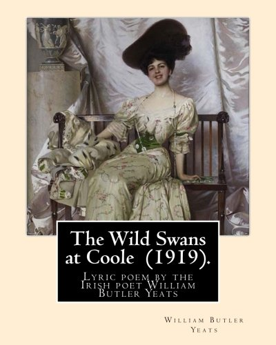 The Wild Swans at Coole  (1919). By: William Butler Yeats: