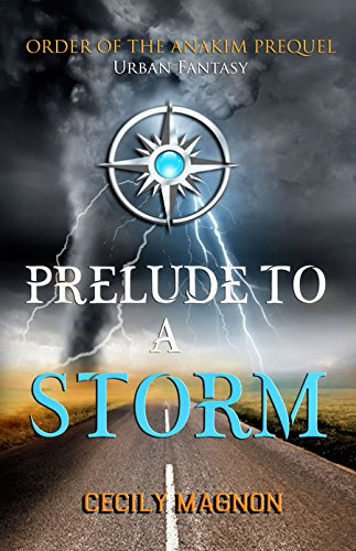 Prelude to a Storm: Urban Fantasy: Prequel (The Order of the Anakim Book 0) by [Magnon, Cecily]