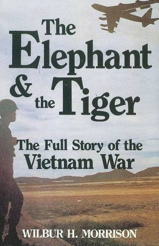 The Elephant and the Tiger: The Full Story of the Vietnam War by Wilbur H. Morrison (1990-06-03)