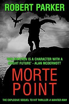Morte Point: The explosive sequel to hit thriller A Wanted Man (Ben Bracken Book 2) by [Parker, Robert]