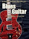 Learn How to Play Blues Guitar For Beginners