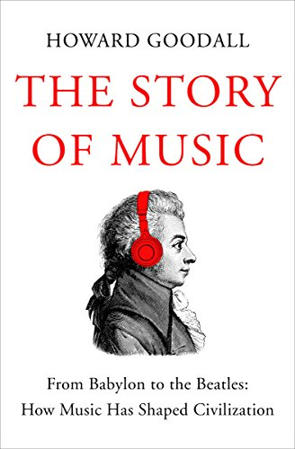 The Story of Music: From Babylon to the Beatles: How Music Has Shaped Civilization cover