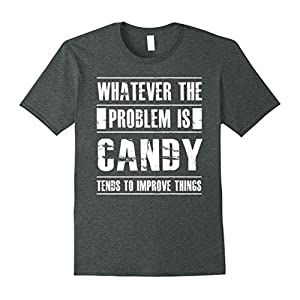 Mens Whatever The Problem Is Candy Tends To Improve Things XL Dark Heather