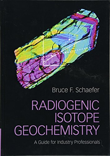 Radiogenic Isotope Geochemistry: A Guide for Industry Professionals