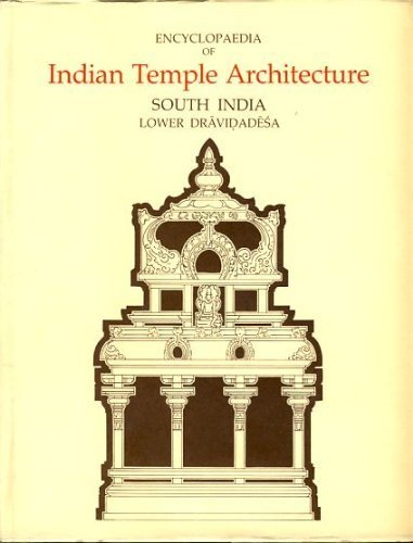 Encyclopaedia of Indian Temple Architecture South India Lower Dravidadesa 200 B.C.-A.D. 1324 *2 Volu