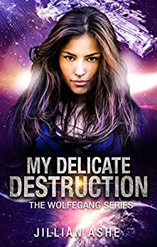 My Delicate Destruction: a Science Fiction Space Opera Adventure (Wolfegang Series Book 1) by [Ashe, Jillian]