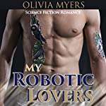 Science Fiction Romance: My Robotic Lovers: Lesbian Bisexual Cyborg Romance | Olivia Myers