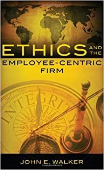 Ethics and the Employee-Centric Firm
