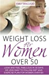 Weight Loss for Women Over 50: Look and Feel Fabulous in 30 Days or Less! Easy to Follow Diet and Exercise Plan for Women Over 50