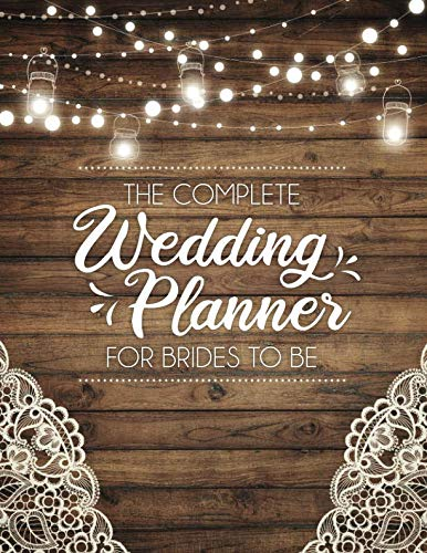 - The Complete Wedding Planner For Brides To Be: A Rustic Organizer, Budget Planning and Checklist Notebook