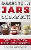 Desserts in Jars Cookbook: Quick and Easy Mason Jar Recipes