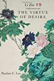 Li Zhi, Confucianism, and the Virtue of Desire, Pauline C. Lee, 1438439261