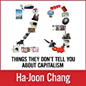 23 Things They Don't Tell You about Capitalism Audiobook by Ha-Joon Chang Narrated by Joe Barrett