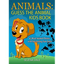 Animals: Guess The Animal Kids Book: 65 Real Animal Photos with Interesting Fun Facts (Guess And Learn Series Book 1)