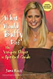 What Would Buffy Do?: The Vampire Slayer as Spiritual Guide