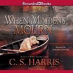 When Maidens Mourn: A Sebastian St. Cyr Mystery, Book 7 | C. S. Harris