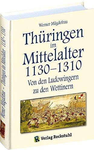 Thüringen im Mittelalter 1130–1310. [Band 3 von 6]: Von den Ludowingern zu den Wettinern.