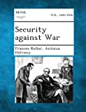 Security Against War, Frances Kellor and Antonia Hatvany, 1287349331