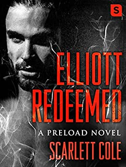 Elliott Redeemed: A Preload Novel by [Cole, Scarlett]