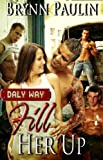 Fill Her Up (Daly Way Series, Book Three) by Brynn Paulin