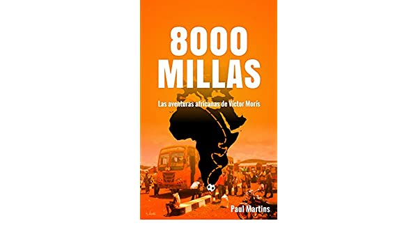 Amazon.com: 8000 MILLAS: Las aventuras africanas de Víctor Morís (Spanish Edition) eBook: Paul Martins, Álvaro García: Kindle Store